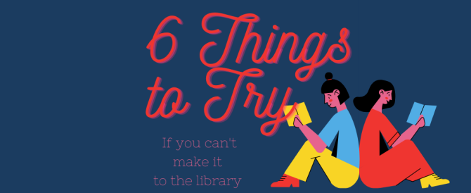 6 Things To Try If You Can't Make It to the Library
