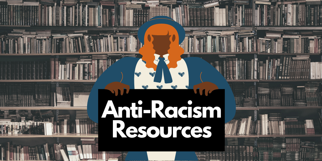 Resources to Support Your Anti-Racism Education